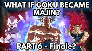 What if Goku Became Majin? (Part 6 - Finale?)