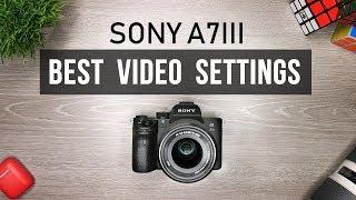 Sony A7iii Best Video Settings Tutorial