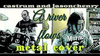 castrum&jasonchenry - a river flows metal cover