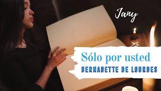 BERNADETTE DE LOURDES - Sólo por usted (Jany)