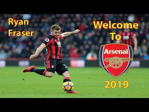 Ryan Fraser - Welcome To Arsenal 2019 - Skills,Assists & Goals HD