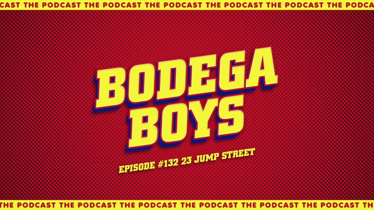 Download Bodega Boys Ep 132: 23 Jump Street