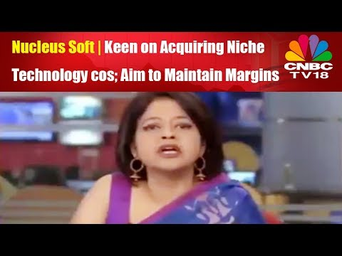 Nucleus Soft | Keen on Acquiring Niche Technology cos; Aim to Maintain Margins | CNBC TV18