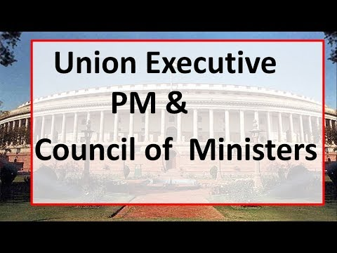 Union Executive - Prime Minister & Council Of Ministers