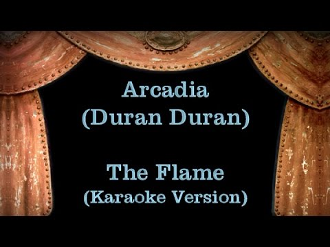 Arcadia (Duran Duran) - The Flame - Lyrics (Karaoke Version)