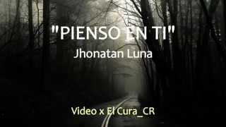 Pienso En Ti - Jhonatan Luna - Video Con Letra