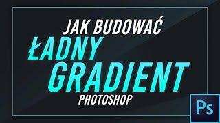 Jak budować ładny gradient Photoshop Tutorial PL