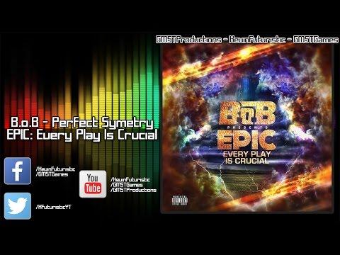 B.o.B - Perfect Symetry (Lyrics)(EPIC: Every Play Is Crucial)