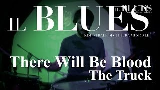 There Will Be Blood - The Truck - Il Blues Magazine