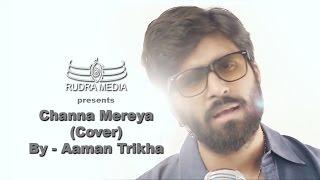 Channa Mereya | A Cover by Aaman Trikha