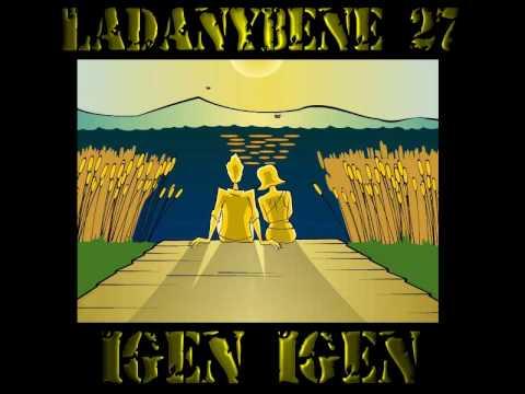 Ladánybene 27 - Igen-igen (HQ Stereo)