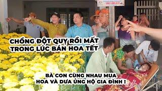 Sống Yêu Thương #42: Hoa dưa đã bán hết, mong chú Hùng yên nghỉ chú ơi !!! Thành kính phân ưu...