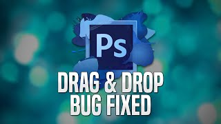 HOW TO FIX DRAG & DROP ERROR/BUG (JUNE 2017) - Photoshop CS6