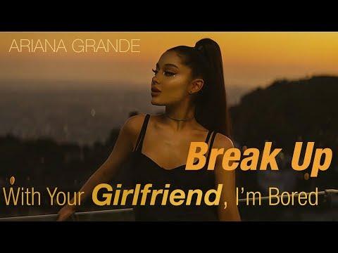 [Vietsub] Break Up With Your Girlfriend, I'm Bored - Ariana Grande
