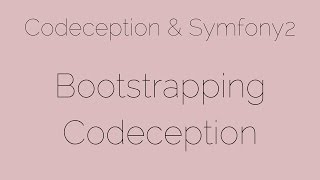 Bootstrapping Codeception [2/24] Codeception & Symfony2