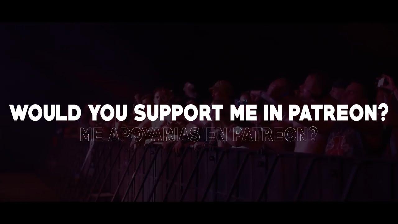 WOULD YOU SUPPORT ME IN PATREON? - ME APOYARIAS EN PATREON?