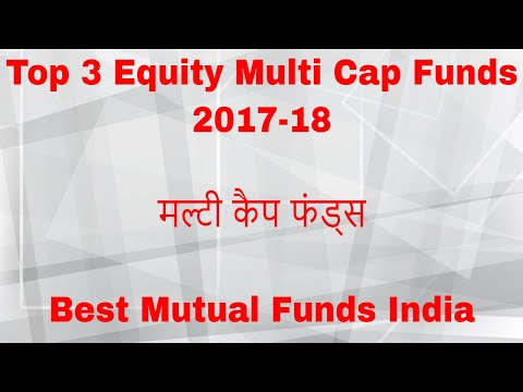 Top 3 Equity Multi Cap Funds 2018 | Best Mutual Funds India