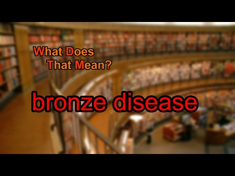 What does bronze disease mean? Mp3