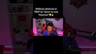 """MrStiven ELIMINARÁ el """"Trap de quien es este Pokemon """" 😧🔥😢"""