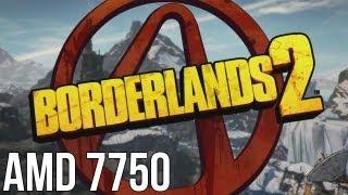 Borderlands 2 AMD Radeon HD 7750 Ultra Settings 1080p