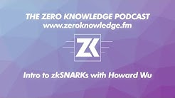 ZKPodcast: Intro to zkSNARKs with Howard Wu