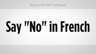 "How to Say ""No"" in French 