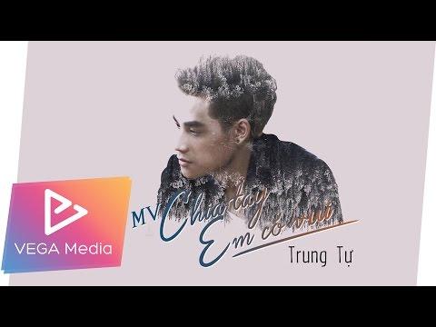 Chia Tay Em Có Vui - Trung Tự (Official MV mới nhất 30/07/2016)