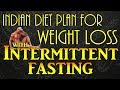 Indian diet plan for weight loss with Intermittent fasting