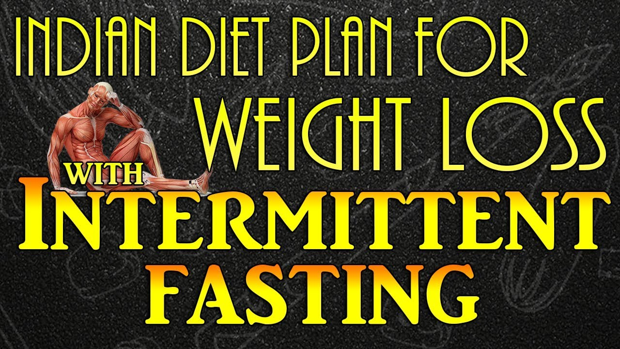 Indian Diet Plan For Weight Loss With Intermittent Fasting 16 8 Fasting Youtube