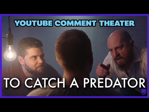 TO CATCH A PREDATOR | YouTube Comment Theater