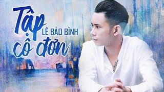Tập Cô Đơn - Lê Bảo Bình