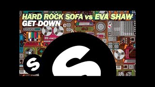 Hard Rock Sofa vs Eva Shaw - Get Down (Original Mix)