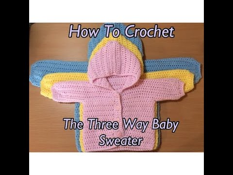 5a666b837de4d0 How To Crochet The Three Way Baby Sweater Tutorial - YouTube