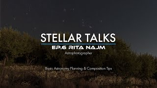 Astronomy Planning & Composition Tips | StellarTalks Ep.06 w/ Rita Najm