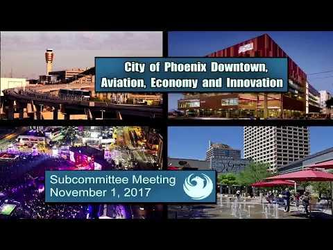 PHX Subcommittee Downtown, Aviation, Economy & Innovation - November 1, 2017