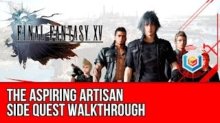 Final Fantasy XV Walkthrough - The Aspiring Artisan Side Quest Guide/Gameplay/Let's Play