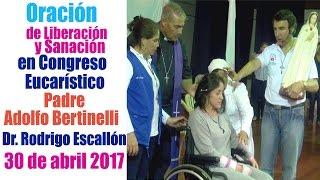 Oración y Bendición Sanación Liberación Padre Adolfo Bertinelli, Rodrigo Escallón Misa de Sanación