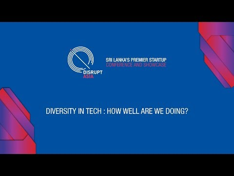 Disrupt Asia 2017 - Diversity In Tech : How Well Are We Doing?