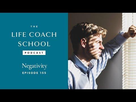 The Life Coach School Podcast Episode #155: Negativity