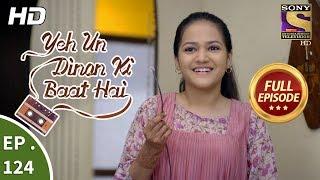 Yeh Un Dinon Ki Baat Hai - Ep 124 - Full Episode - 23rd February, 2018