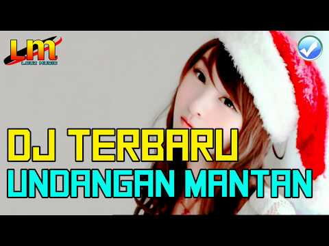 DJ TERBARU UNDANGAN MANTAN 2018 TIK TOK PALING ENAK SEDUNIA