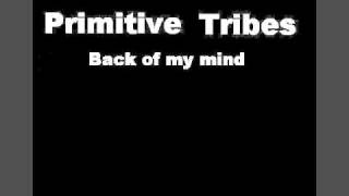 Primitive Tribes-Back of my mind