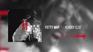 Fetty Wap -  Nobody Else [ Audio]