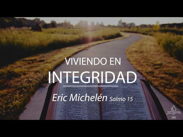 Viviendo en integridad - Eric Michelén