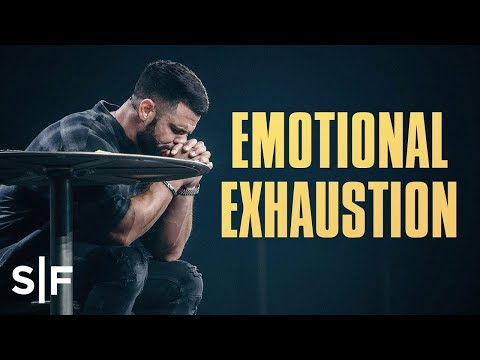 Emotional Exhaustion | Steven Furtick
