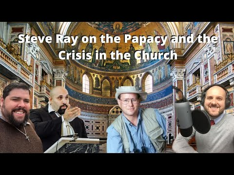 Steve Ray on the Papacy and the Crisis in the Church