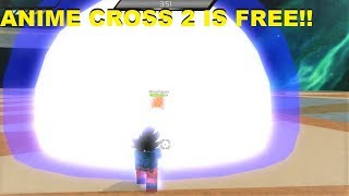 ANIME CROSS 2 IS FREE!! ULTRA INSTINCT IS OP!! | Roblox: Anime Cross 2
