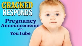 Pregnancy Announcements on YouTube - Cracked Responds