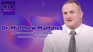 Dr. Matthew Martinez of Atlantic Health | CEO Unplugged