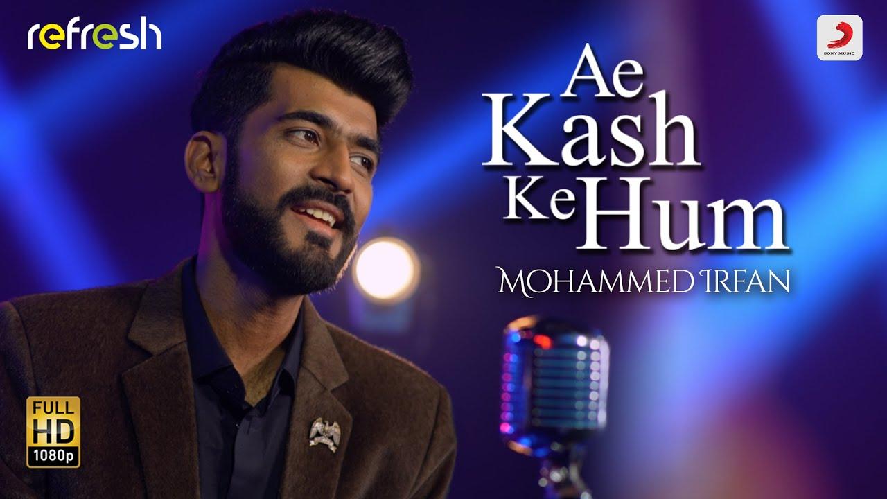 Ae Kash Ke Hum - Mohammed Irfan | Sony Music Refresh | Ajay Singha
